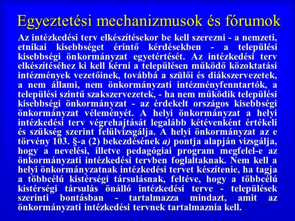 57 Egyeztetési mechanizmusok és fórumok Az intézkedési terv elkészítésekor be kell szerezni - a nemzeti, etnikai kisebbséget érintő kérdésekben - a te