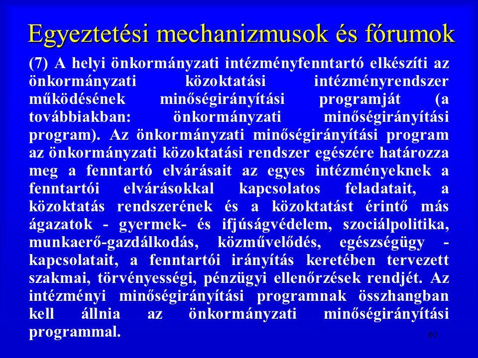 60 Egyeztetési mechanizmusok és fórumok (7) A helyi önkormányzati intézményfenntartó elkészíti az önkormányzati közoktatási intézményrendszer működésé