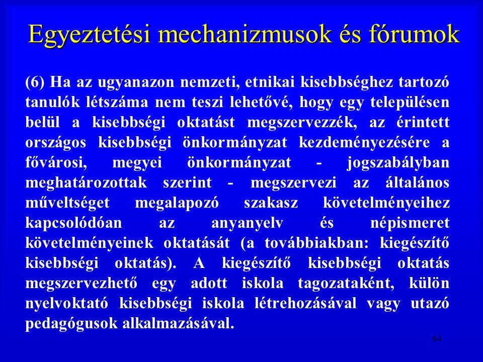 64 Egyeztetési mechanizmusok és fórumok (6) Ha az ugyanazon nemzeti, etnikai kisebbséghez tartozó tanulók létszáma nem teszi lehetővé, hogy egy telepü