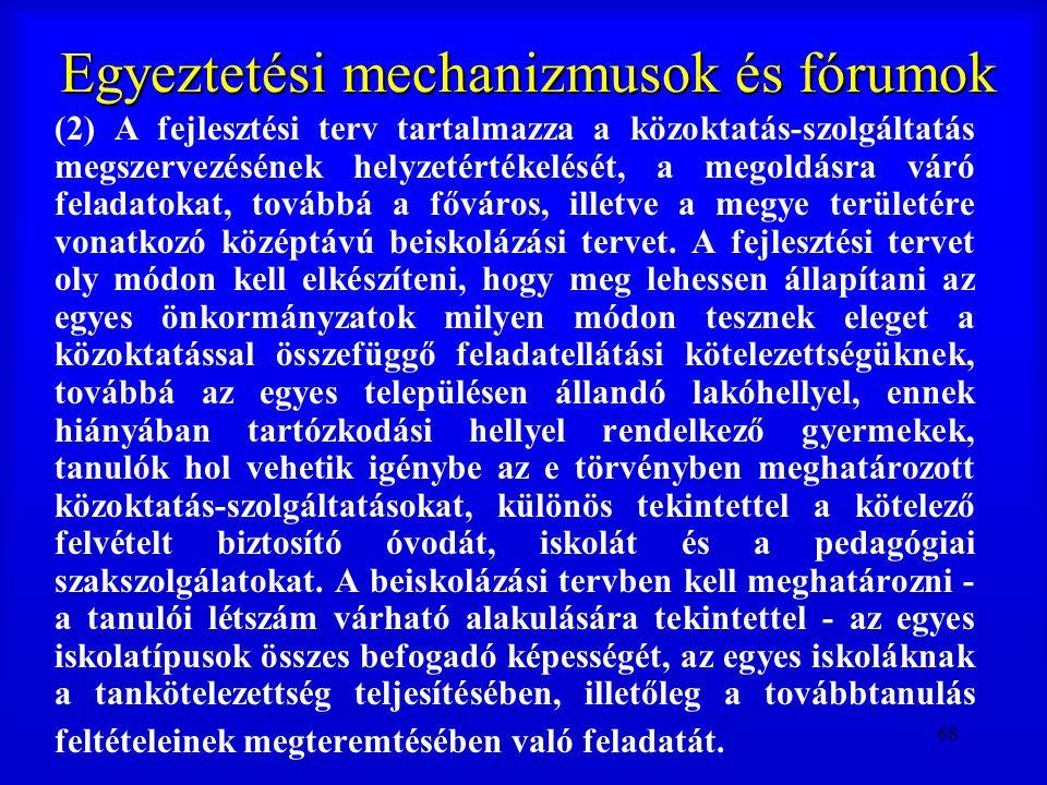 68 Egyeztetési mechanizmusok és fórumok (2) A fejlesztési terv tartalmazza a közoktatás-szolgáltatás megszervezésének helyzetértékelését, a megoldásra