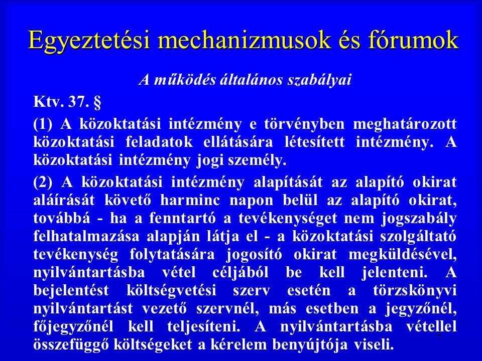 78 Egyeztetési mechanizmusok és fórumok (12) Ha az óvodában, iskolában nemzeti vagy etnikai kisebbségi óvodai nevelés, iskolai nevelés és oktatás folyik, a (6)-(7) és (9) bekezdésben meghatározott döntéshez a helyi önkormányzatnak be kell szereznie az intézmény székhelye szerint illetékes - fenntartótól függően települési, vagy területi - kisebbségi önkormányzat egyetértését és az országos kisebbségi önkormányzat véleményét.