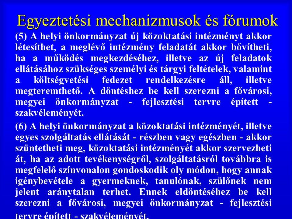 71 Egyeztetési mechanizmusok és fórumok (5) A helyi önkormányzat új közoktatási intézményt akkor létesíthet, a meglévő intézmény feladatát akkor bővít