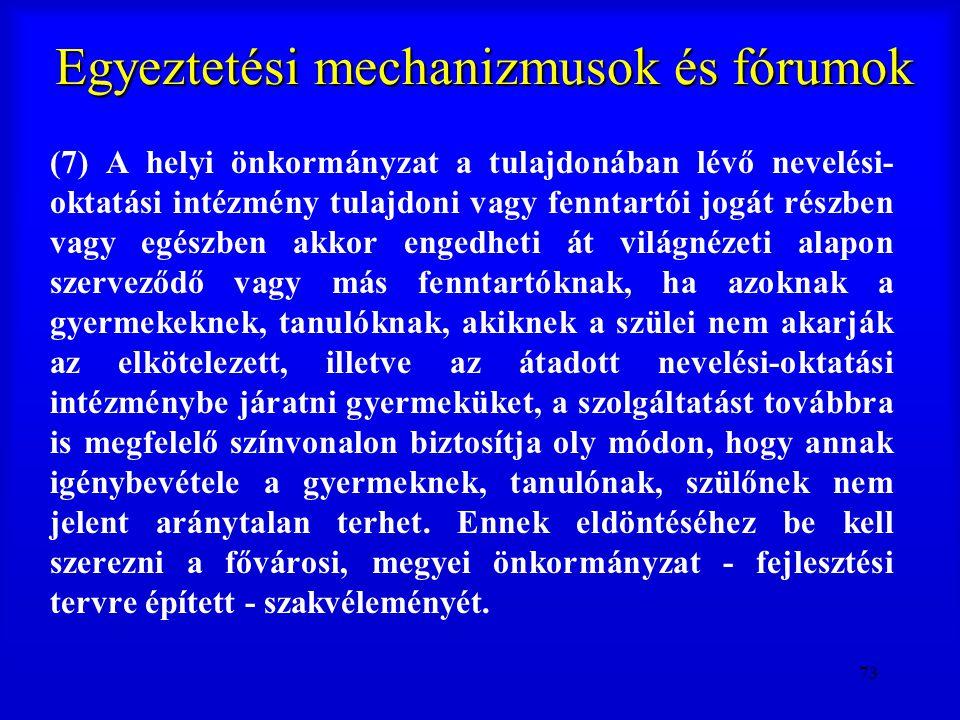 73 Egyeztetési mechanizmusok és fórumok (7) A helyi önkormányzat a tulajdonában lévő nevelési- oktatási intézmény tulajdoni vagy fenntartói jogát rész