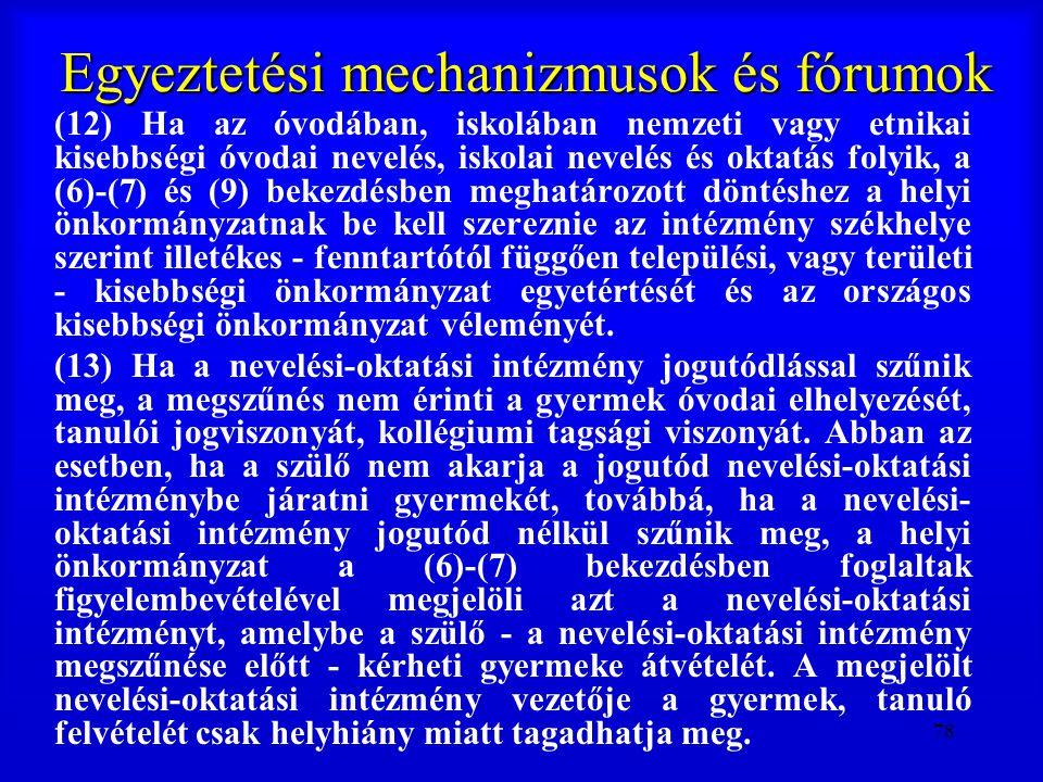 78 Egyeztetési mechanizmusok és fórumok (12) Ha az óvodában, iskolában nemzeti vagy etnikai kisebbségi óvodai nevelés, iskolai nevelés és oktatás foly