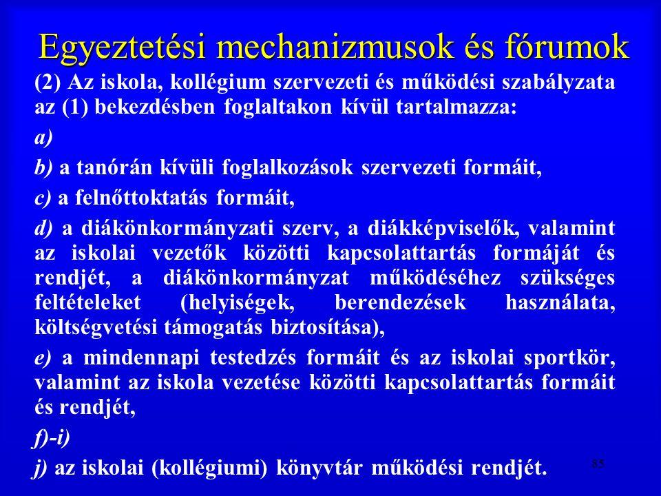 85 Egyeztetési mechanizmusok és fórumok (2) Az iskola, kollégium szervezeti és működési szabályzata az (1) bekezdésben foglaltakon kívül tartalmazza: