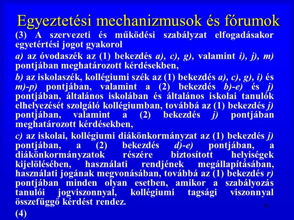 86 Egyeztetési mechanizmusok és fórumok (3) A szervezeti és működési szabályzat elfogadásakor egyetértési jogot gyakorol a) az óvodaszék az (1) bekezd