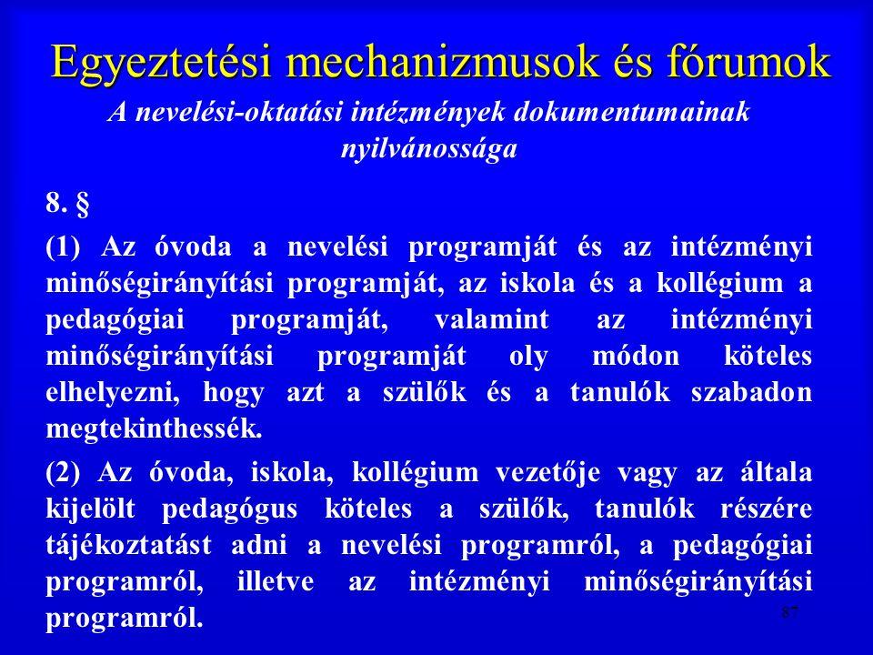 87 Egyeztetési mechanizmusok és fórumok A nevelési-oktatási intézmények dokumentumainak nyilvánossága 8. § (1) Az óvoda a nevelési programját és az in