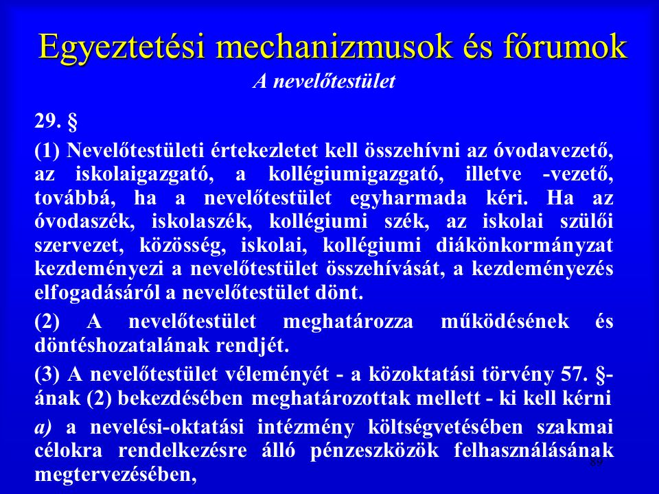 89 Egyeztetési mechanizmusok és fórumok A nevelőtestület 29. § (1) Nevelőtestületi értekezletet kell összehívni az óvodavezető, az iskolaigazgató, a k