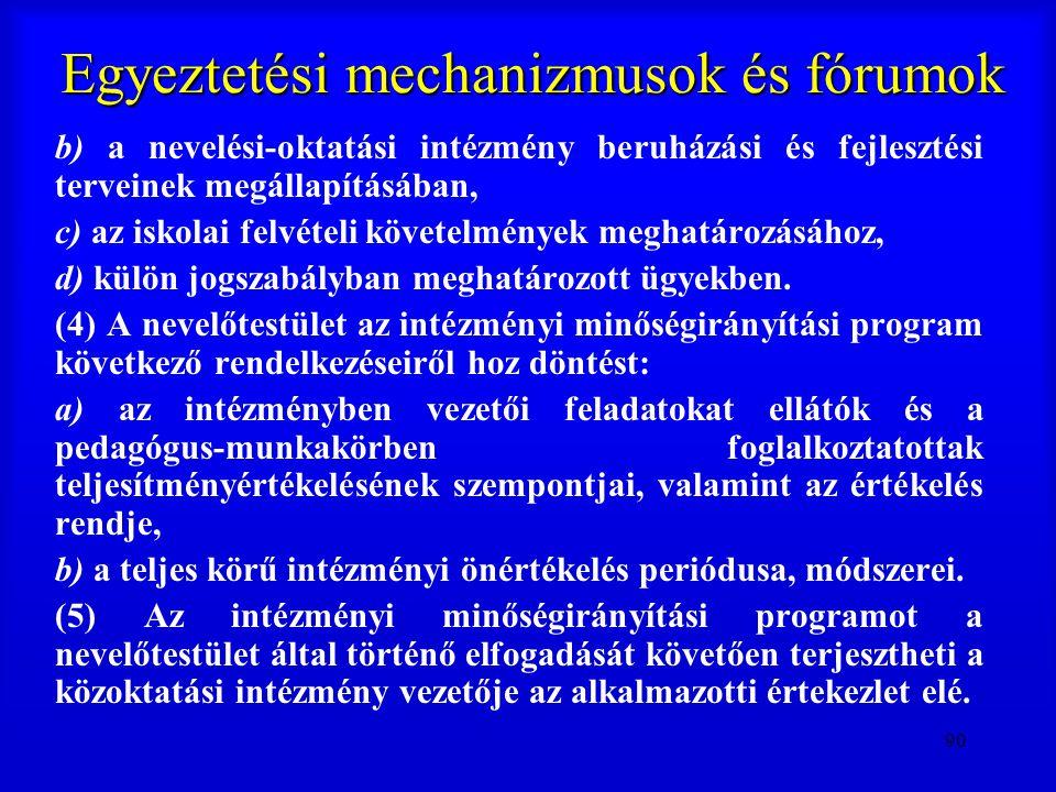 90 Egyeztetési mechanizmusok és fórumok b) a nevelési-oktatási intézmény beruházási és fejlesztési terveinek megállapításában, c) az iskolai felvételi