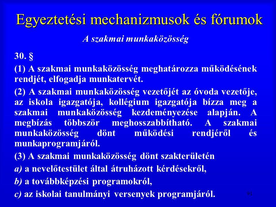 91 Egyeztetési mechanizmusok és fórumok A szakmai munkaközösség 30. § (1) A szakmai munkaközösség meghatározza működésének rendjét, elfogadja munkater