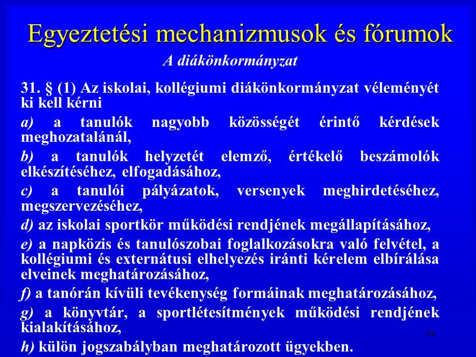 94 Egyeztetési mechanizmusok és fórumok A diákönkormányzat 31. § (1) Az iskolai, kollégiumi diákönkormányzat véleményét ki kell kérni a) a tanulók nag