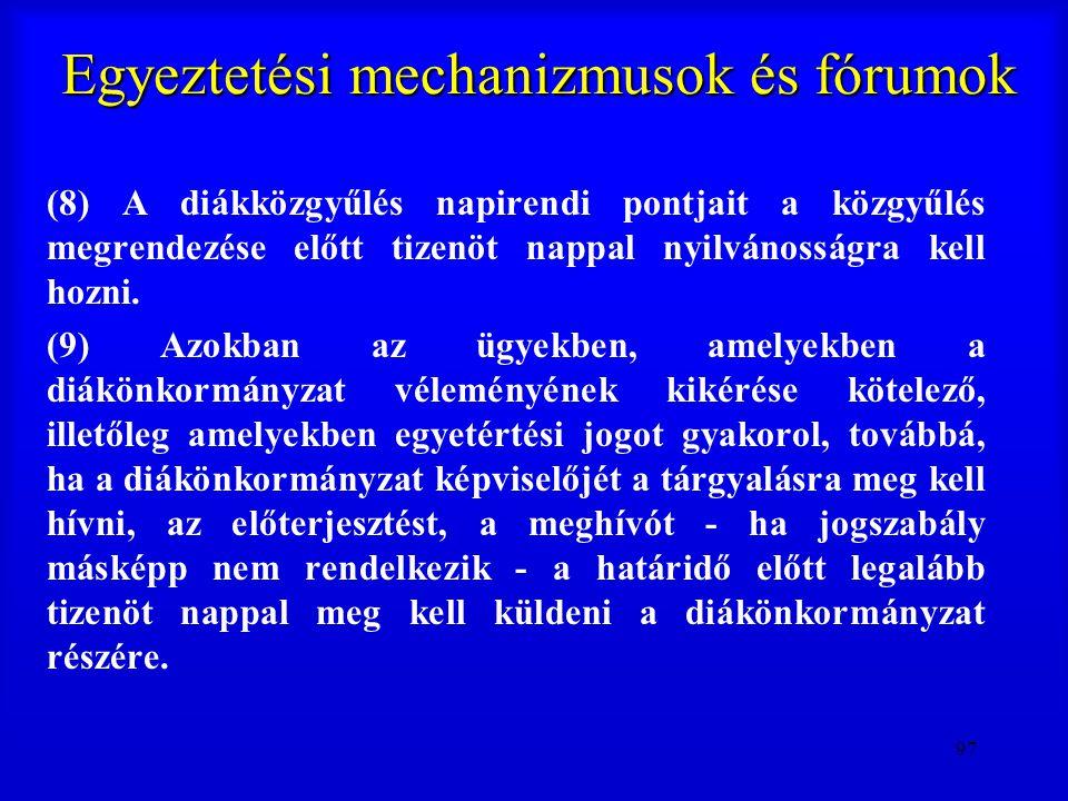 97 Egyeztetési mechanizmusok és fórumok (8) A diákközgyűlés napirendi pontjait a közgyűlés megrendezése előtt tizenöt nappal nyilvánosságra kell hozni