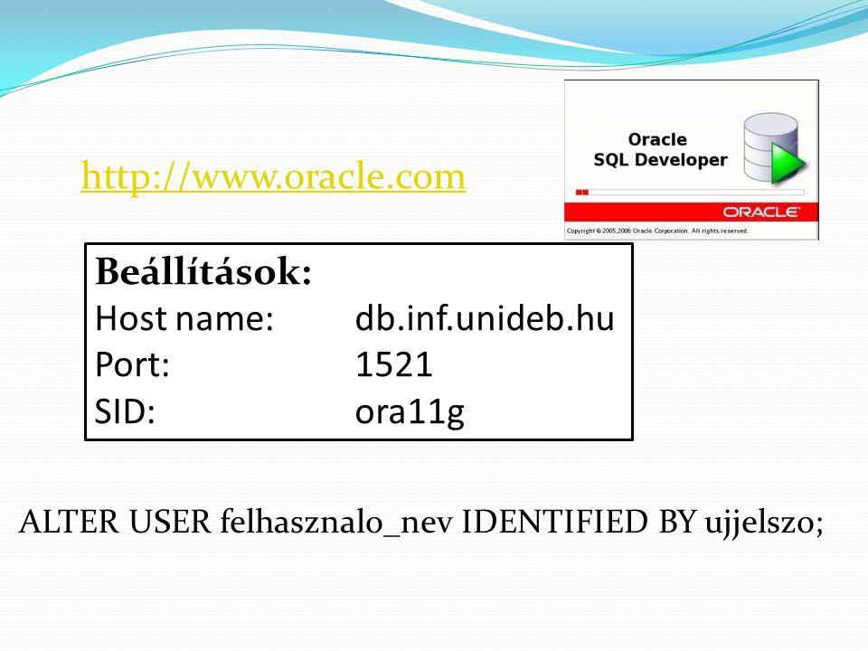 ALTER USER felhasznalo_nev IDENTIFIED BY ujjelszo; http://www.oracle.com Beállítások: Host name: db.inf.unideb.hu Port: 1521 SID: ora11g