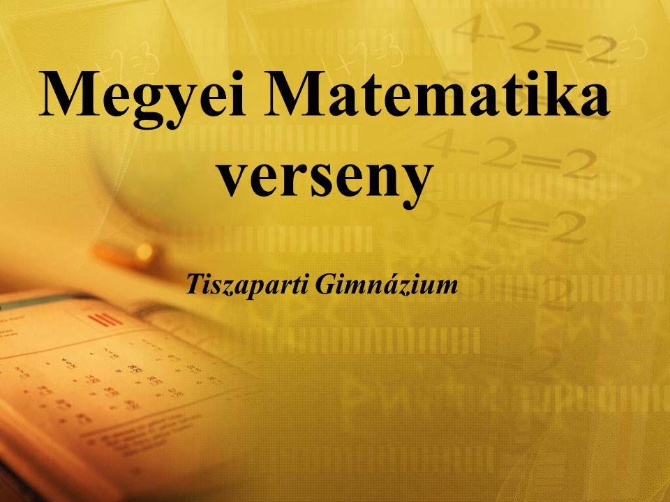 Megyei Matematika verseny Tiszaparti Gimnázium