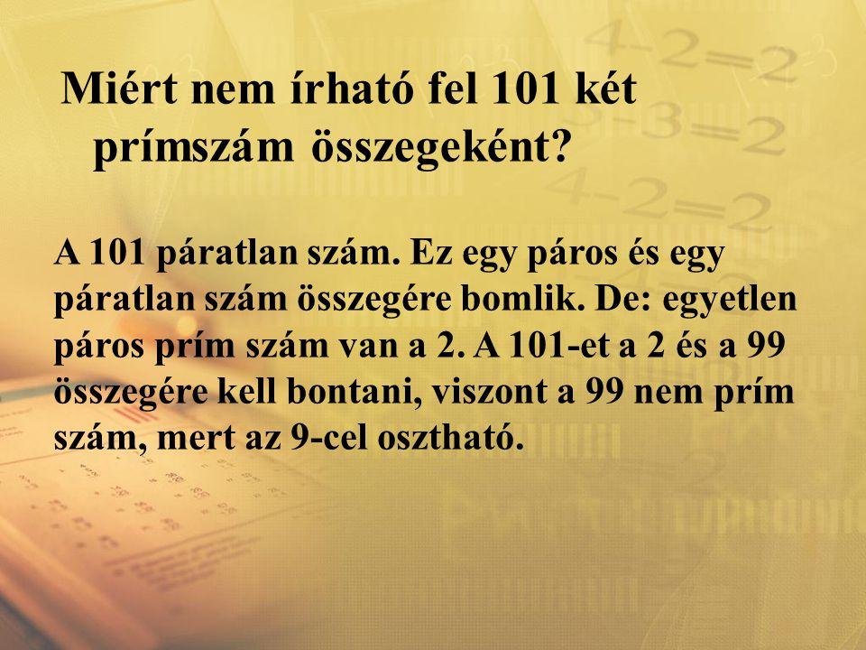 Miért nem írható fel 101 két prímszám összegeként? A 101 páratlan szám. Ez egy páros és egy páratlan szám összegére bomlik. De: egyetlen páros prím sz