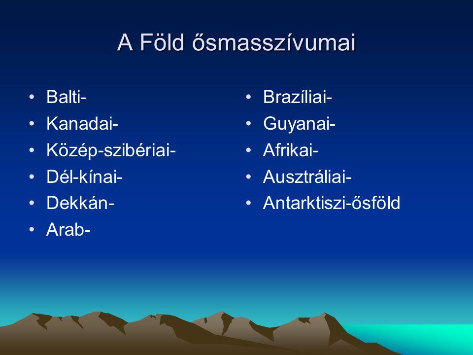 A Föld ősmasszívumai Balti- Kanadai- Közép-szibériai- Dél-kínai- Dekkán- Arab- Brazíliai- Guyanai- Afrikai- Ausztráliai- Antarktiszi-ősföld