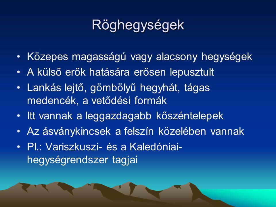 Röghegységek Közepes magasságú vagy alacsony hegységek A külső erők hatására erősen lepusztult Lankás lejtő, gömbölyű hegyhát, tágas medencék, a vetőd
