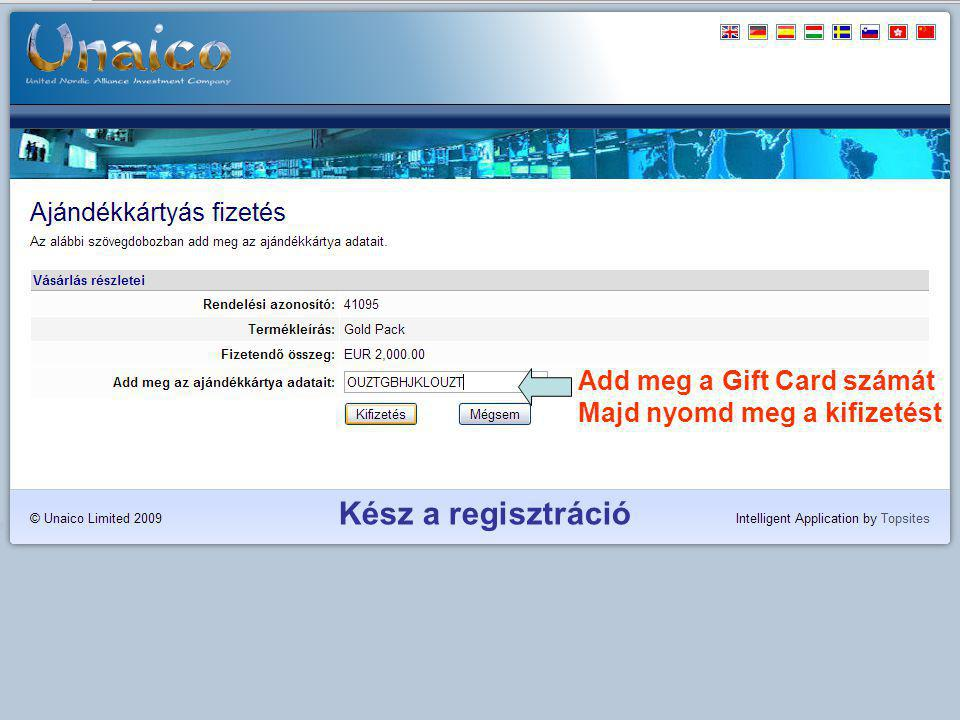 Add meg a Gift Card számát Majd nyomd meg a kifizetést Kész a regisztráció