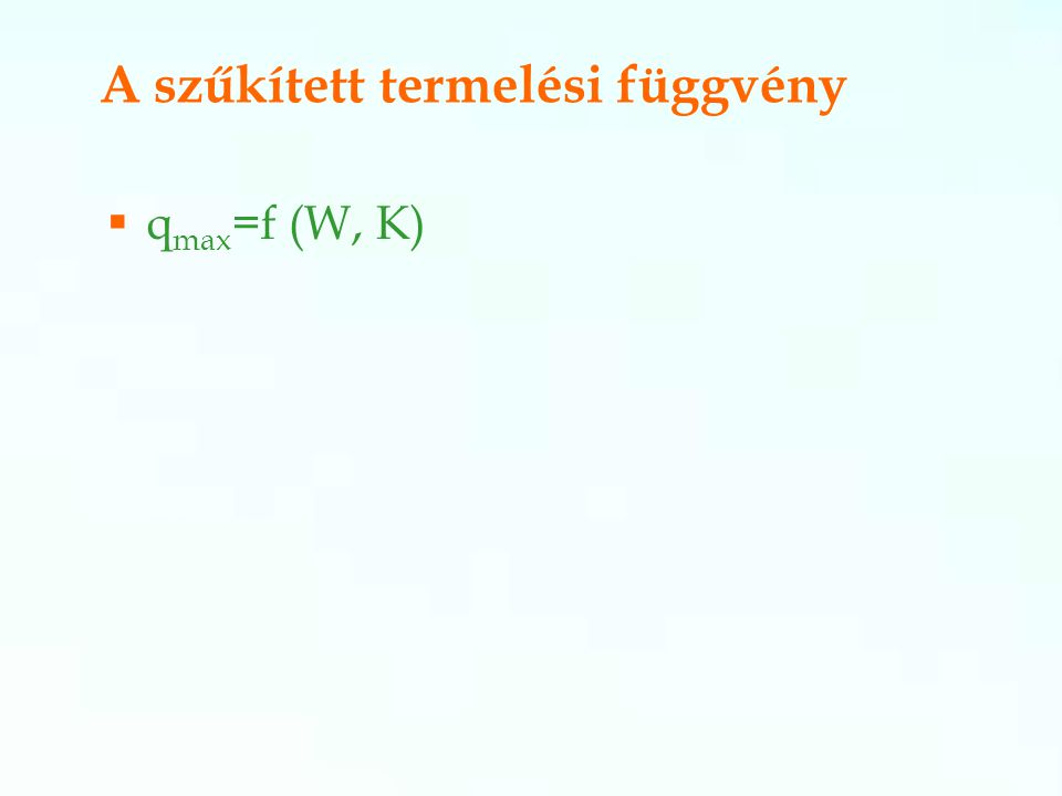 A szűkített termelési függvény  q max =f (W, K)