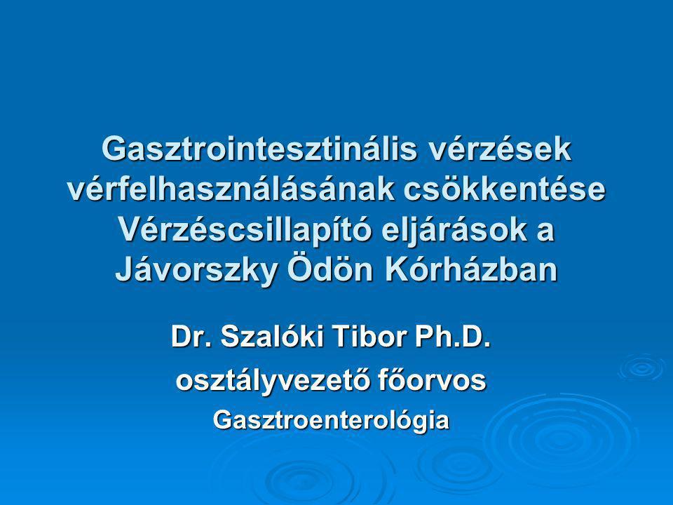 Gasztrointesztinális vérzések vérfelhasználásának csökkentése Vérzéscsillapító eljárások a Jávorszky Ödön Kórházban Dr.