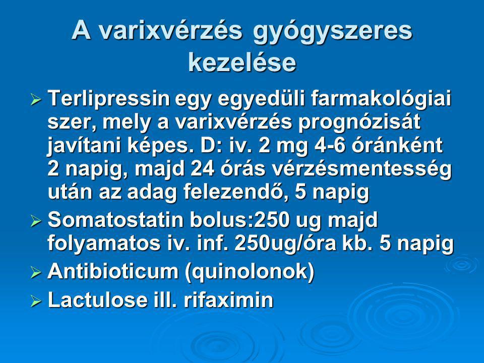 A varixvérzés gyógyszeres kezelése  Terlipressin egy egyedüli farmakológiai szer, mely a varixvérzés prognózisát javítani képes.