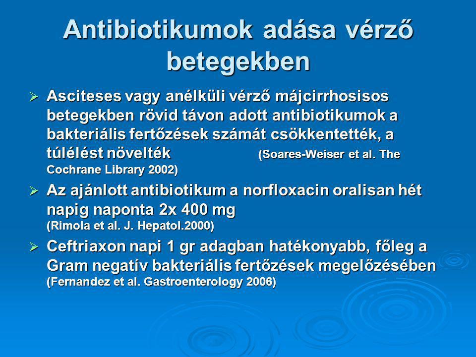 Antibiotikumok adása vérző betegekben  Asciteses vagy anélküli vérző májcirrhosisos betegekben rövid távon adott antibiotikumok a bakteriális fertőzések számát csökkentették, a túlélést növelték (Soares-Weiser et al.