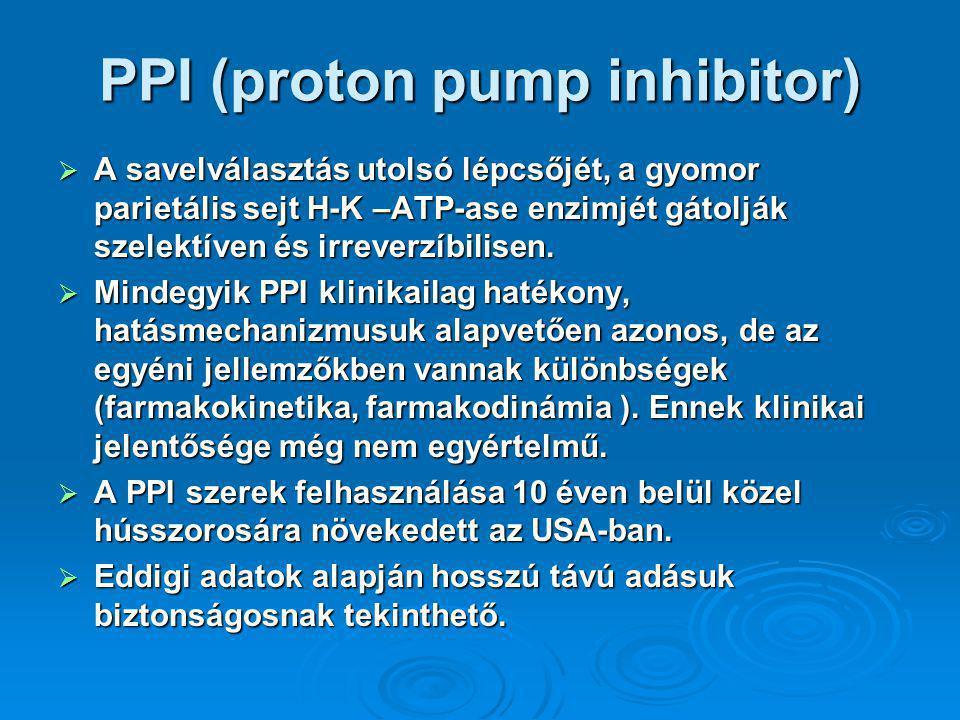 PPI (proton pump inhibitor)  A savelválasztás utolsó lépcsőjét, a gyomor parietális sejt H-K –ATP-ase enzimjét gátolják szelektíven és irreverzíbilisen.