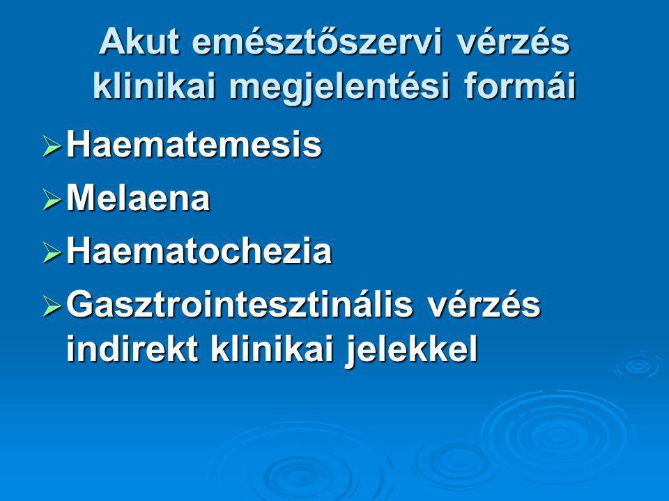 Akut emésztőszervi vérzések közel 90%-a a felső traktusból ered  Leggyakoribb vérzésforrások: gyomor és nyombélfekély, oesophagus varix, Mallory-Weiss szindróma  Kevésbé gyakori vérzésforrások: gyomor eróziók, reflux oesophagitis, Dieulafoy-lézió, teleangiectasiák, portalis hypertensiv gastropathia, Watermelon stomach (GAVE), gyomorvarixok, malignomák
