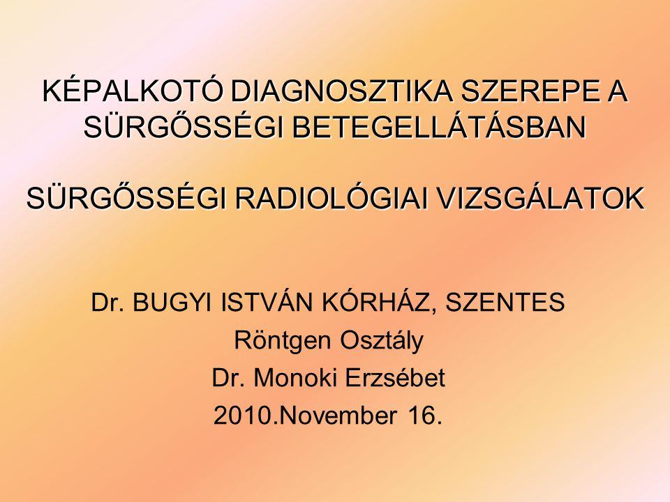 KÉPALKOTÓ DIAGNOSZTIKA SZEREPE A SÜRGŐSSÉGI BETEGELLÁTÁSBAN SÜRGŐSSÉGI RADIOLÓGIAI VIZSGÁLATOK Dr.