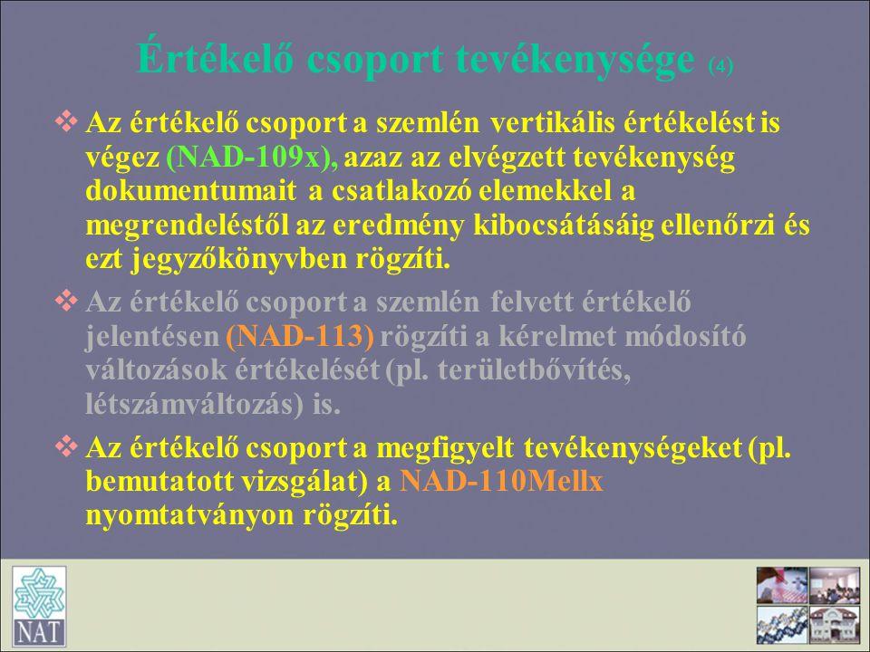 Értékelő csoport tevékenysége ( 4 )  Az értékelő csoport a szemlén vertikális értékelést is végez (NAD-109x), azaz az elvégzett tevékenység dokumentu