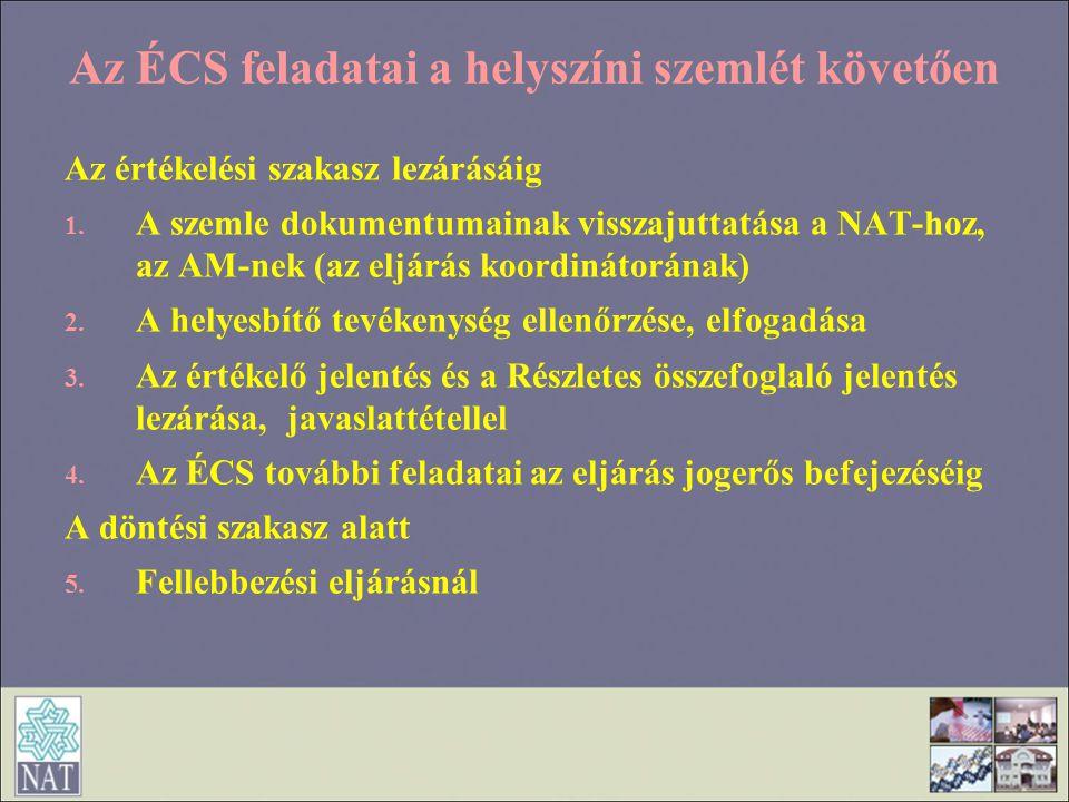 Az ÉCS feladatai a helyszíni szemlét követően Az értékelési szakasz lezárásáig 1. A szemle dokumentumainak visszajuttatása a NAT-hoz, az AM-nek (az el