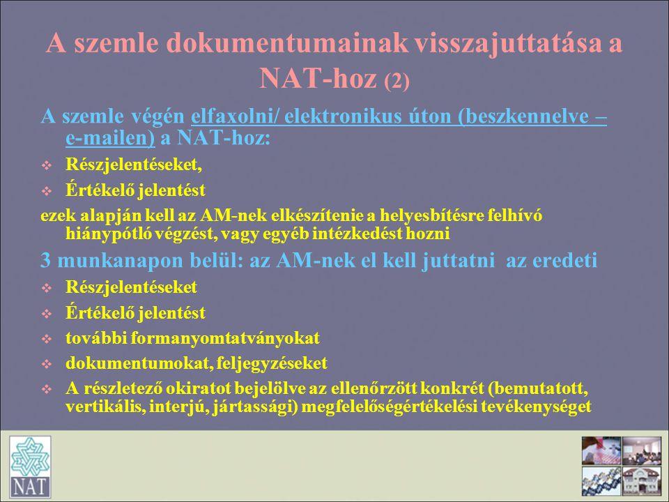 A szemle dokumentumainak visszajuttatása a NAT-hoz (2) A szemle végén elfaxolni/ elektronikus úton (beszkennelve – e-mailen) a NAT-hoz:  Részjelentés