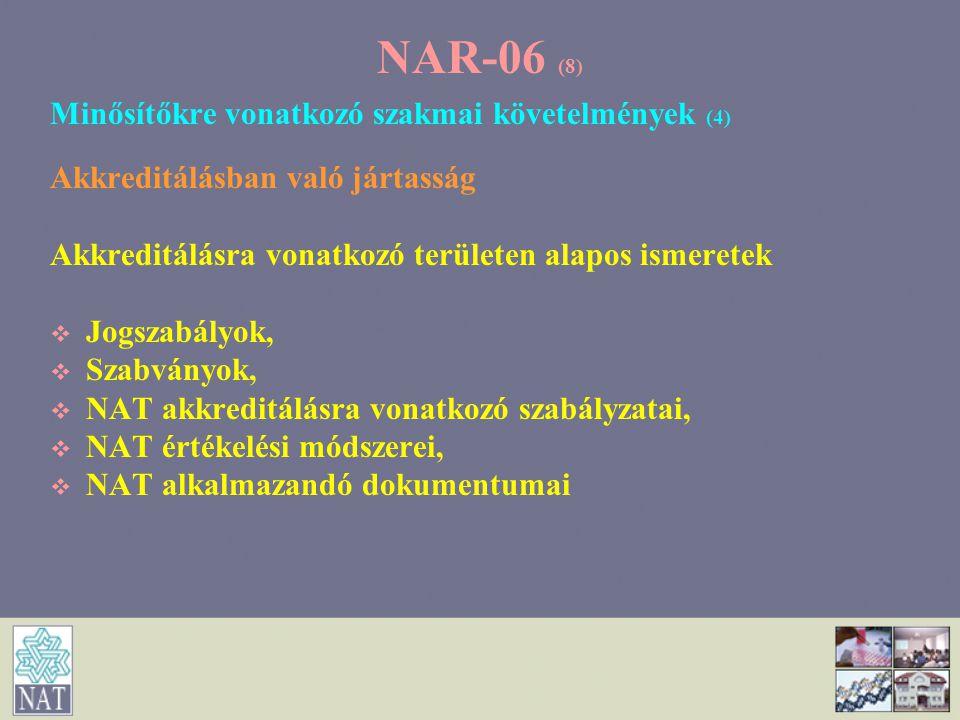 NAR-06 (8) Minősítőkre vonatkozó szakmai követelmények (4) Akkreditálásban való jártasság Akkreditálásra vonatkozó területen alapos ismeretek   Jogs