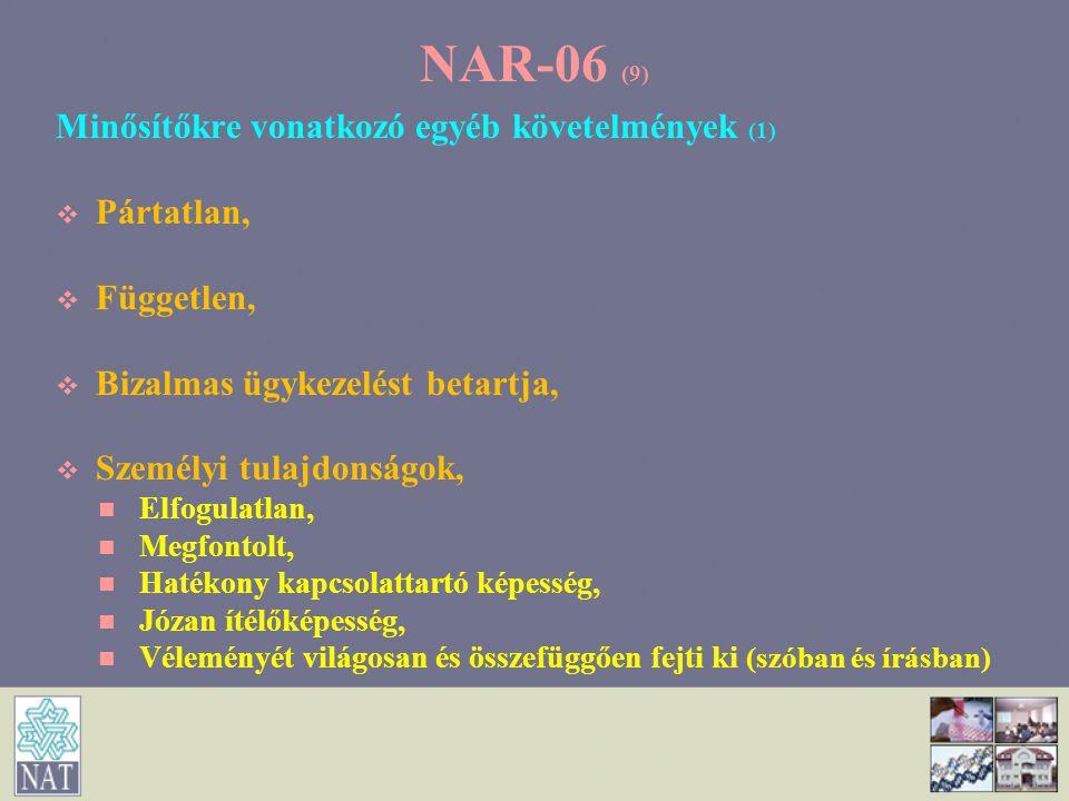 NAR-06 (9) Minősítőkre vonatkozó egyéb követelmények (1)   Pártatlan,   Független,   Bizalmas ügykezelést betartja,   Személyi tulajdonságok,