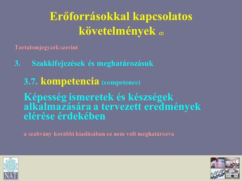 Erőforrásokkal kapcsolatos követelmények (2) Tartalomjegyzék szerint 3. Szakkifejezések és meghatározásuk 3.7. kompetencia (competence) Képesség ismer