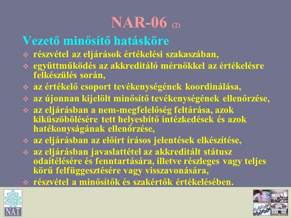 NAR-06 (3) Minősítő hatásköre   részvétel az eljárások értékelési szakaszában,   együttműködés a vezető minősítővel és az akkreditáló mérnökkel az értékelésre felkészülés során,   az eljárásban a nem-megfelelőség feltárása, azok kiküszöbölésére tett helyesbítő intézkedések és azok hatékonyságának ellenőrzése a megjelölt szakmai területén,   az eljárásban az előírt írásos jelentések elkészítése,   részvétel a szakértők értékelésében.