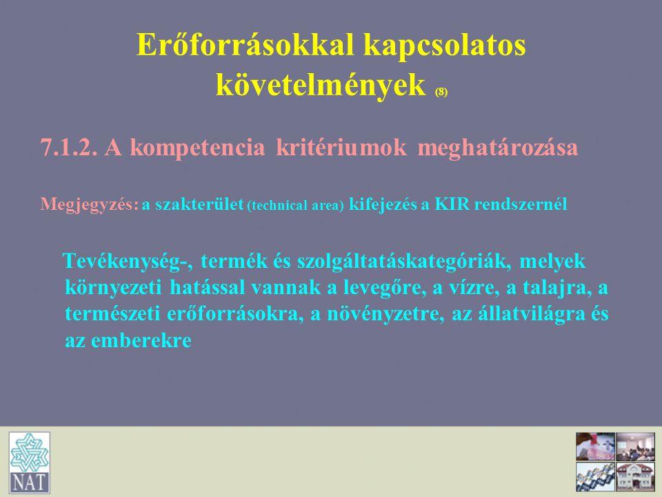 Erőforrásokkal kapcsolatos követelmények (8) 7.1.2. A kompetencia kritériumok meghatározása Megjegyzés: a szakterület (technical area) kifejezés a KIR