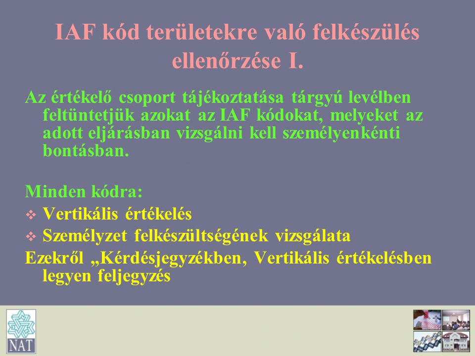 IAF kód területekre való felkészülés ellenőrzése I. Az értékelő csoport tájékoztatása tárgyú levélben feltüntetjük azokat az IAF kódokat, melyeket az