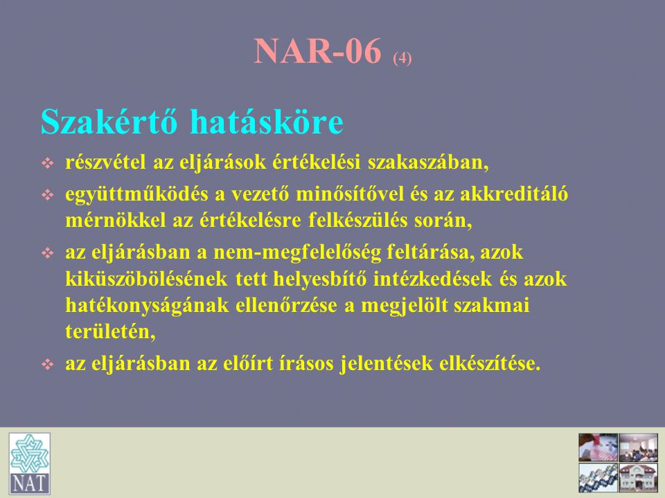 NAR-06 (4) Szakértő hatásköre   részvétel az eljárások értékelési szakaszában,   együttműködés a vezető minősítővel és az akkreditáló mérnökkel az