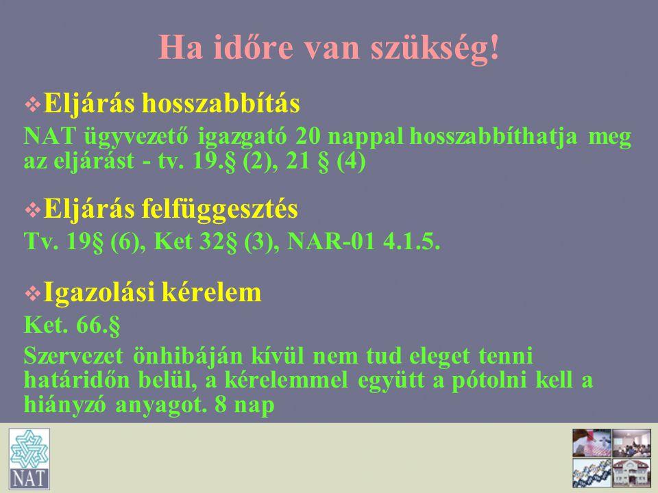 Ha időre van szükség!   Eljárás hosszabbítás NAT ügyvezető igazgató 20 nappal hosszabbíthatja meg az eljárást - tv. 19.§ (2), 21 § (4)   Eljárás f
