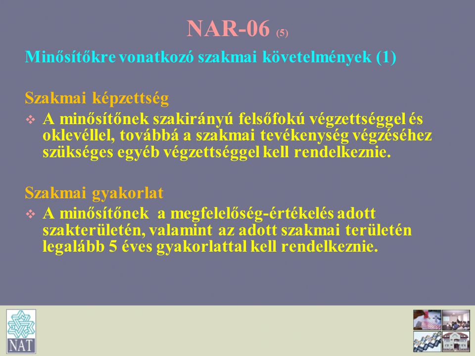 NAR-06 (5) Minősítőkre vonatkozó szakmai követelmények (1) Szakmai képzettség   A minősítőnek szakirányú felsőfokú végzettséggel és oklevéllel, tová