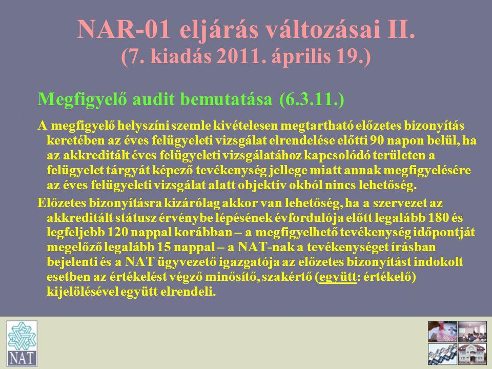 NAR-01 eljárás változásai II. (7. kiadás 2011. április 19.) Megfigyelő audit bemutatása (6.3.11.) A megfigyelő helyszíni szemle kivételesen megtarthat