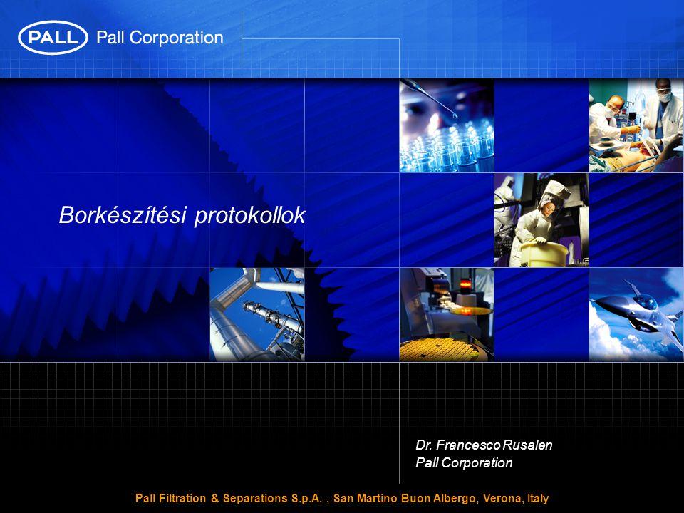 Borkészítési protokollok Dr. Francesco Rusalen Pall Corporation Pall Filtration & Separations S.p.A., San Martino Buon Albergo, Verona, Italy