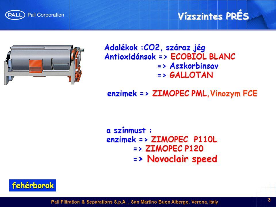 Pall Filtration & Separations S.p.A., San Martino Buon Albergo, Verona, Italy 4 Derítés Enzimek => ZIMOPEC P110L => ZIMOPEC P120 => ZIMOPEC P120 => Novoclair Speed => Novoclair Speed Derítőszerek => XILES 40 +ISTANT GEL 45 => E-BENTHON EXTRA – PENTAGEL => E-BENTHON EXTRA – PENTAGEL => ALPHA CASEINATE + CASEO SOL+ => ALPHA CASEINATE + CASEO SOL+ => CASEO PLUS => CASEO PLUS Allergénmentes => P-STAR => P-PLUS => P-PLUS fehérborok