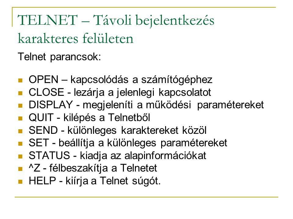 TELNET – Távoli bejelentkezés karakteres felületen Telnet parancsok: OPEN – kapcsolódás a számítógéphez CLOSE - lezárja a jelenlegi kapcsolatot DISPLA
