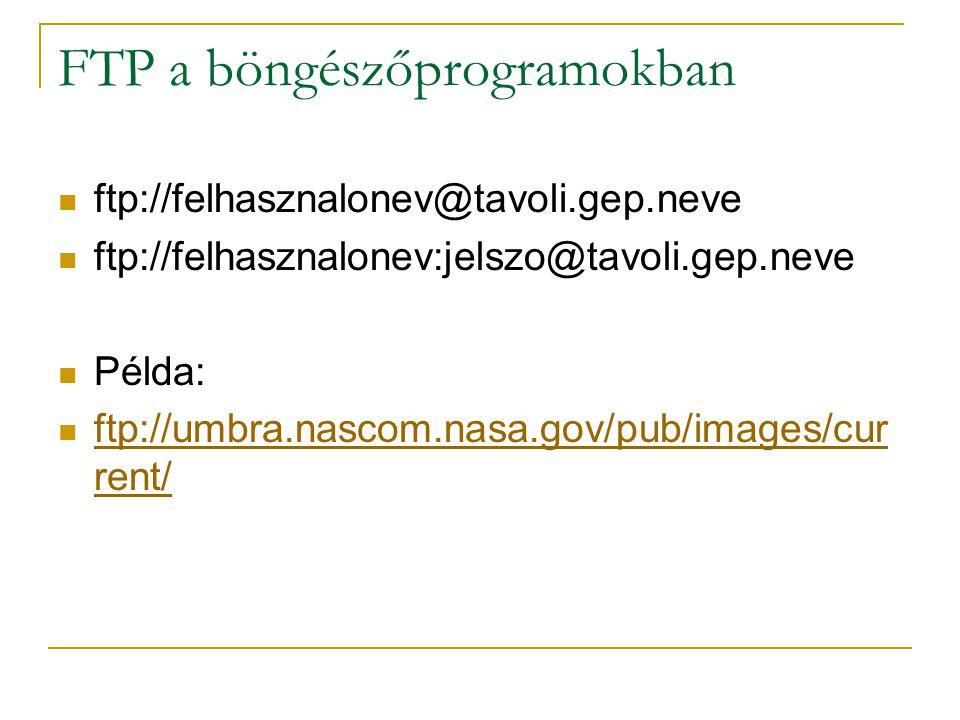 FTP a böngészőprogramokban ftp://felhasznalonev@tavoli.gep.neve ftp://felhasznalonev:jelszo@tavoli.gep.neve Példa: ftp://umbra.nascom.nasa.gov/pub/ima