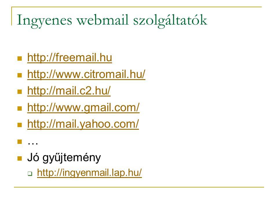 Ingyenes webmail szolgáltatók http://freemail.hu http://www.citromail.hu/ http://mail.c2.hu/ http://www.gmail.com/ http://mail.yahoo.com/ … Jó gyűjtem