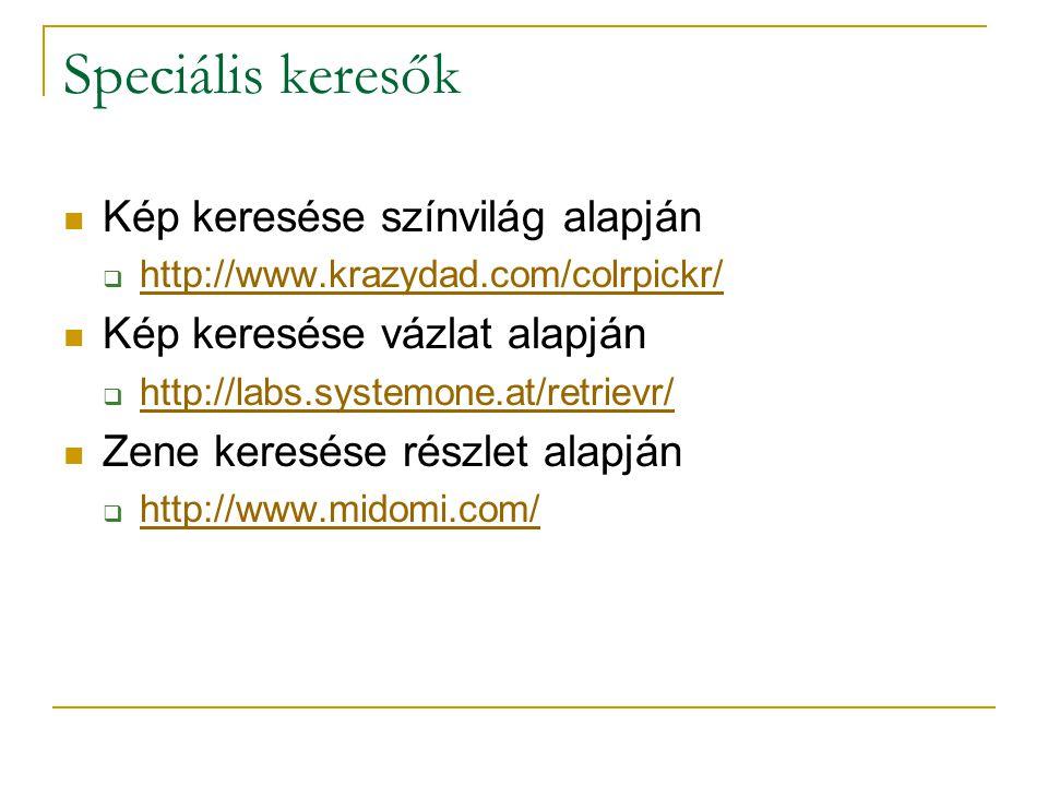 Speciális keresők Kép keresése színvilág alapján  http://www.krazydad.com/colrpickr/ http://www.krazydad.com/colrpickr/ Kép keresése vázlat alapján 