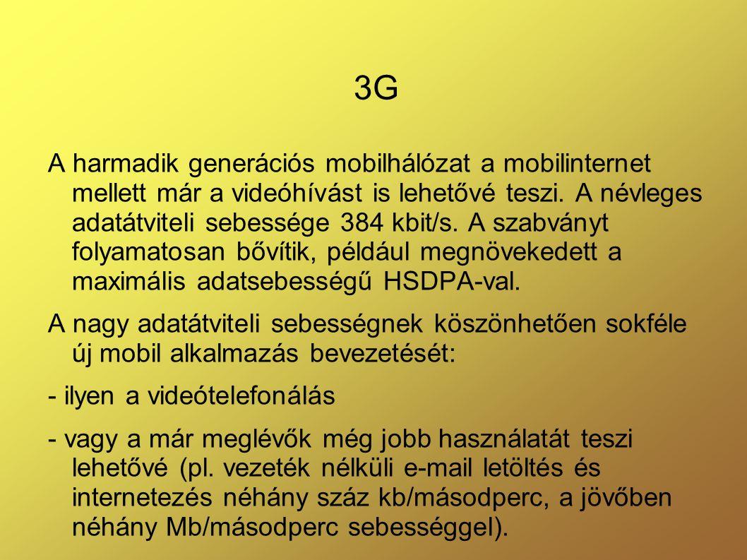 3G A harmadik generációs mobilhálózat a mobilinternet mellett már a videóhívást is lehetővé teszi.