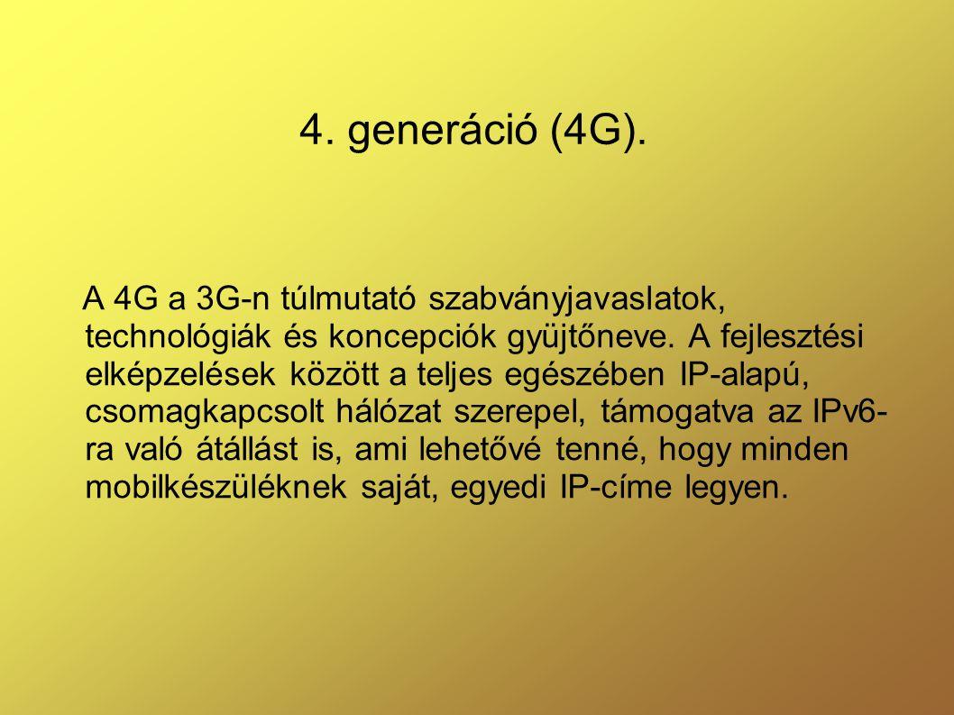 4.generáció (4G). A 4G a 3G-n túlmutató szabványjavaslatok, technológiák és koncepciók gyüjtőneve.